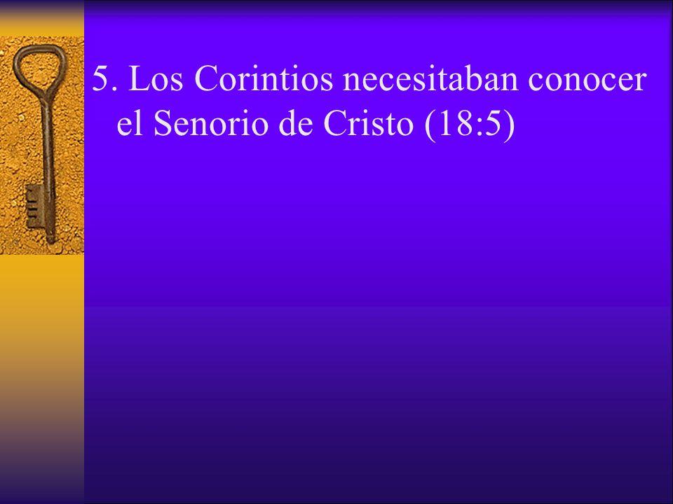 5. Los Corintios necesitaban conocer el Senorio de Cristo (18:5)