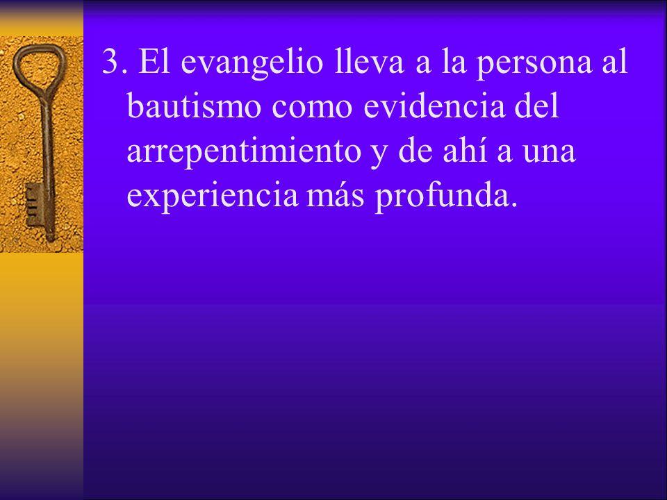 3. El evangelio lleva a la persona al bautismo como evidencia del arrepentimiento y de ahí a una experiencia más profunda.