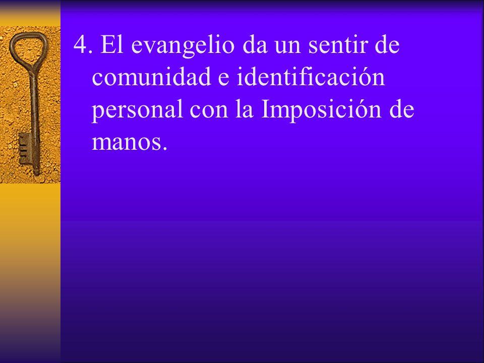 4. El evangelio da un sentir de comunidad e identificación personal con la Imposición de manos.