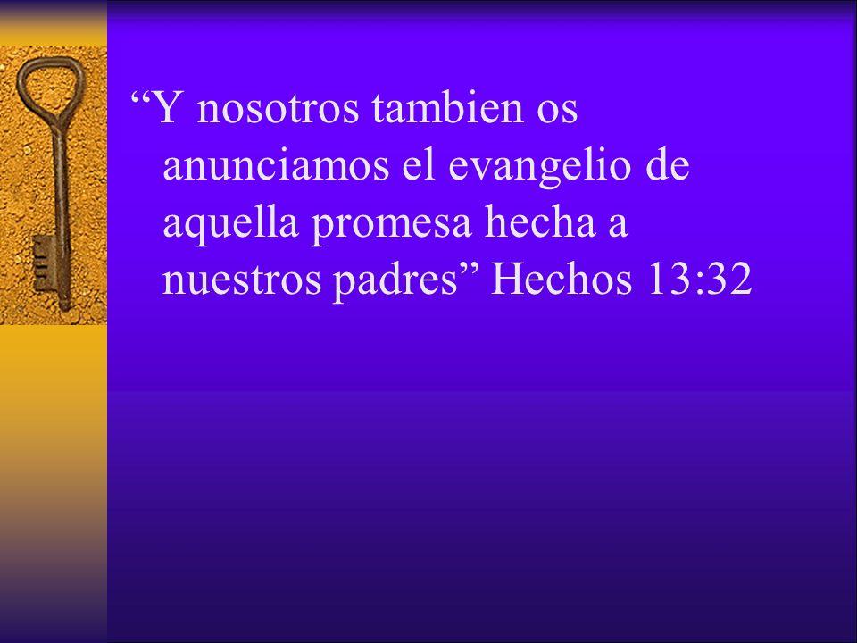 Y nosotros tambien os anunciamos el evangelio de aquella promesa hecha a nuestros padres Hechos 13:32