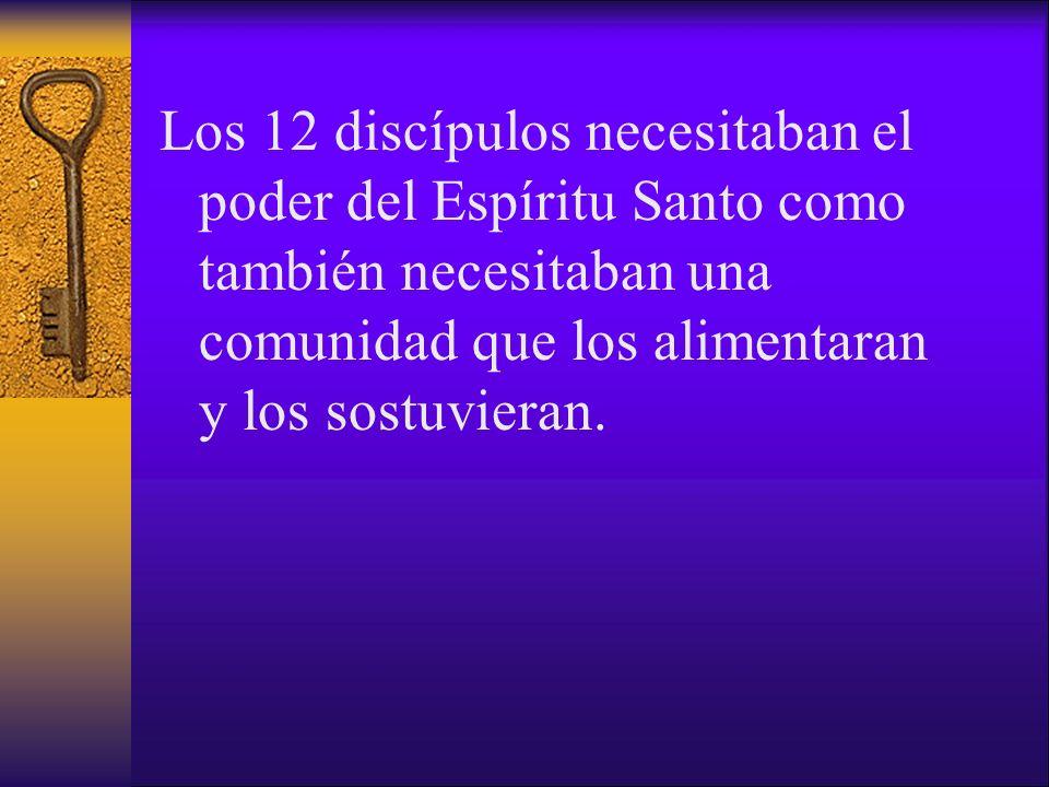 Los 12 discípulos necesitaban el poder del Espíritu Santo como también necesitaban una comunidad que los alimentaran y los sostuvieran.