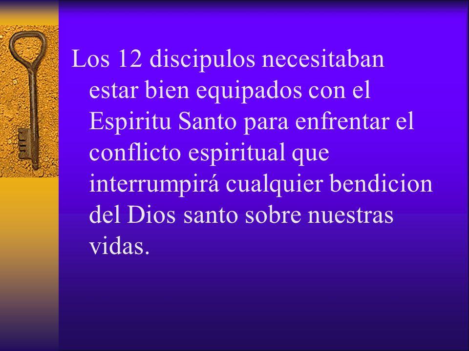 Los 12 discipulos necesitaban estar bien equipados con el Espiritu Santo para enfrentar el conflicto espiritual que interrumpirá cualquier bendicion d