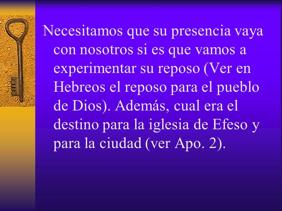 Necesitamos que su presencia vaya con nosotros si es que vamos a experimentar su reposo (Ver en Hebreos el reposo para el pueblo de Dios). Además, cua