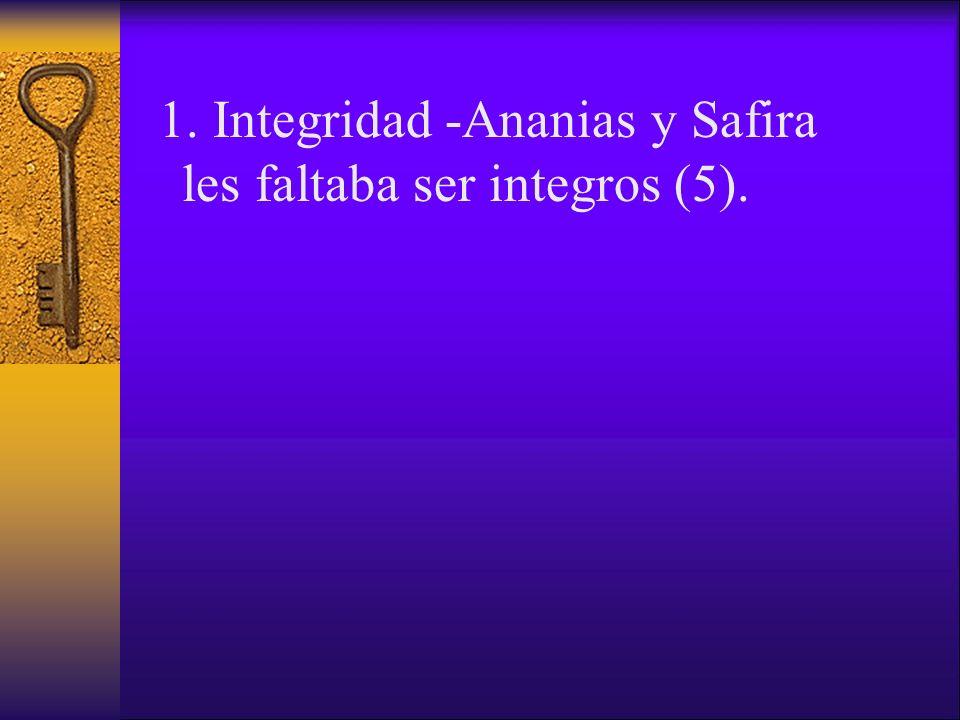 1. Integridad -Ananias y Safira les faltaba ser integros (5).