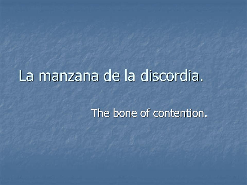 La manzana de la discordia. The bone of contention.