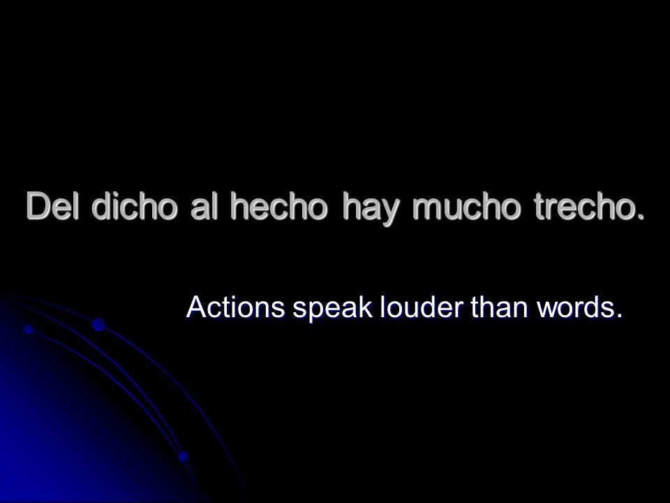 Del dicho al hecho hay mucho trecho. Actions speak louder than words.