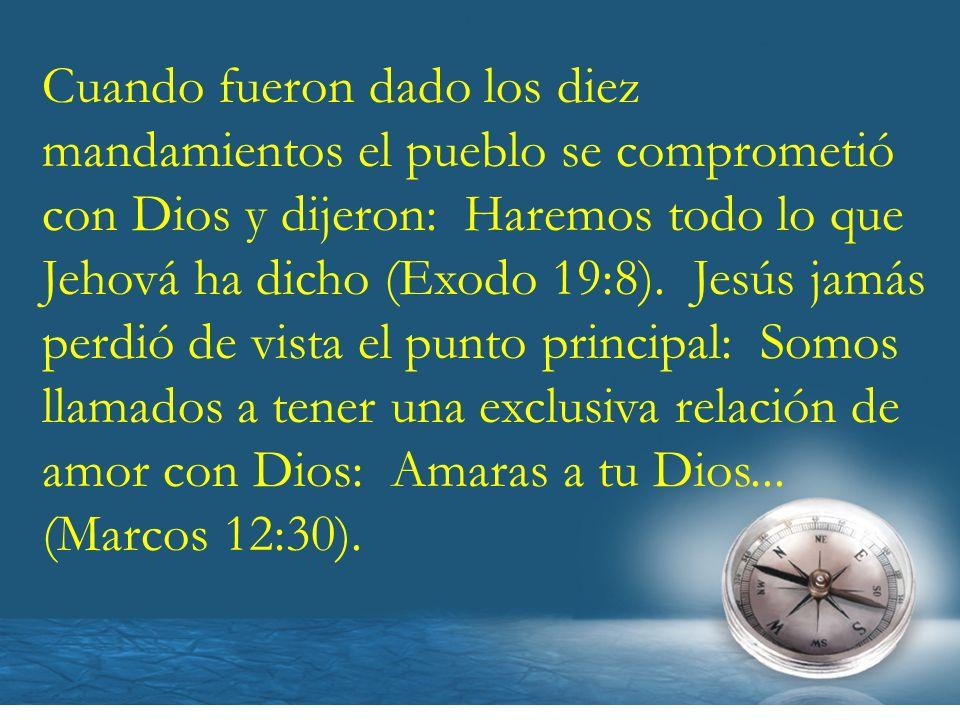 Cuando fueron dado los diez mandamientos el pueblo se comprometió con Dios y dijeron: Haremos todo lo que Jehová ha dicho (Exodo 19:8). Jesús jamás pe