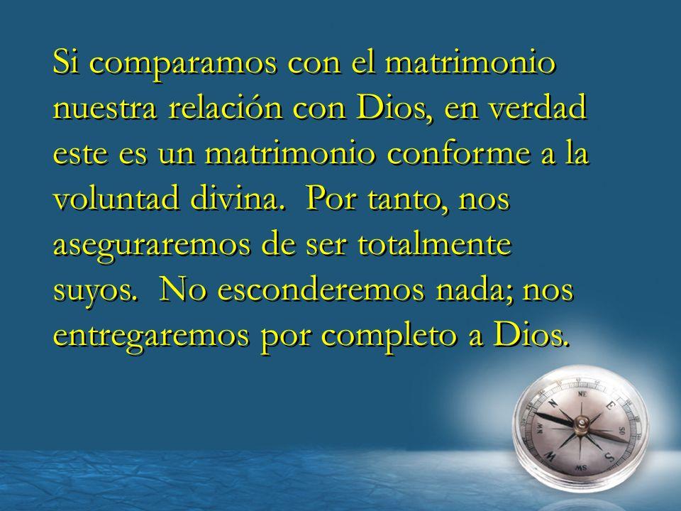Si comparamos con el matrimonio nuestra relación con Dios, en verdad este es un matrimonio conforme a la voluntad divina. Por tanto, nos aseguraremos