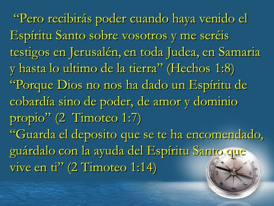 Pero recibirás poder cuando haya venido el Espíritu Santo sobre vosotros y me seréis testigos en Jerusalén, en toda Judea, en Samaria y hasta lo ultim
