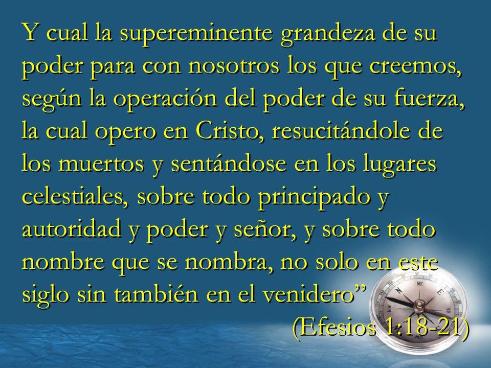 Y cual la supereminente grandeza de su poder para con nosotros los que creemos, según la operación del poder de su fuerza, la cual opero en Cristo, re