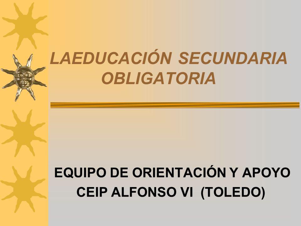 LAEDUCACIÓN SECUNDARIA OBLIGATORIA EQUIPO DE ORIENTACIÓN Y APOYO CEIP ALFONSO VI (TOLEDO)