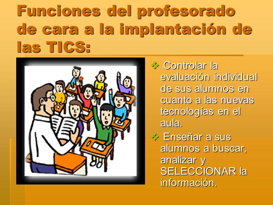 Funciones del profesorado de cara a la implantación de las TICS: Controlar la evaluación individual de sus alumnos en cuanto a las nuevas tecnologías en el aula.