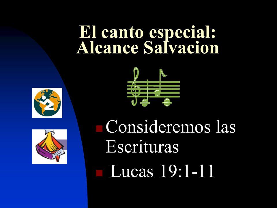El canto especial: Alcance Salvacion Consideremos las Escrituras Lucas 19:1-11
