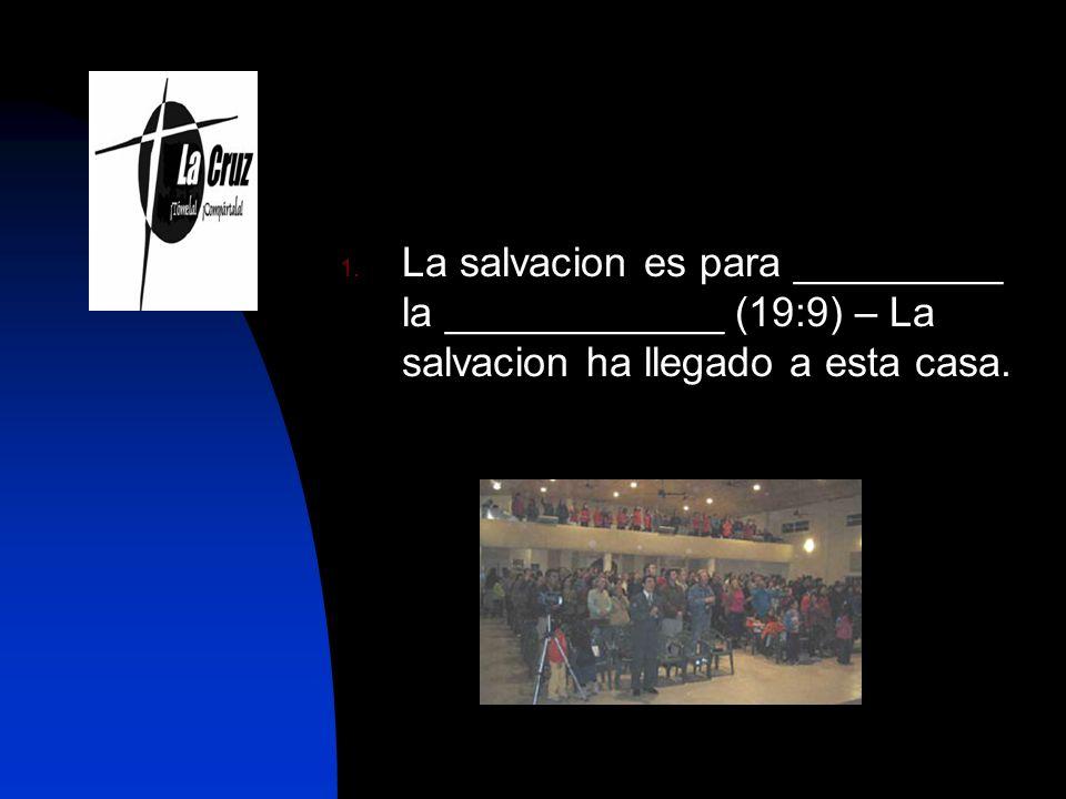 La salvacion es para _________ la ____________ (19:9) – La salvacion ha llegado a esta casa.