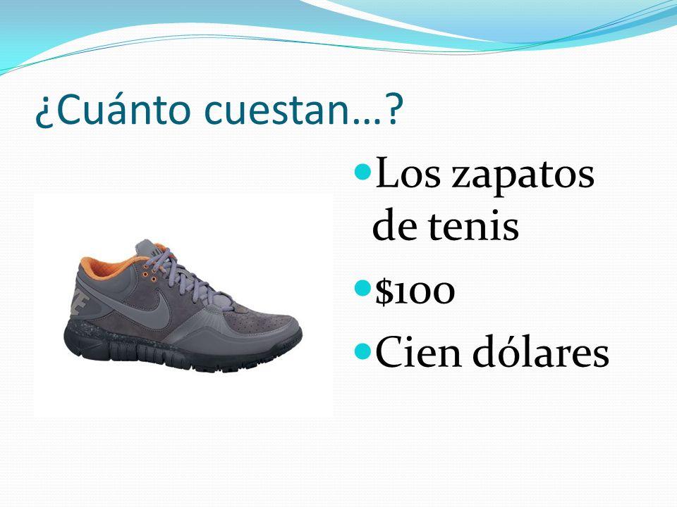 ¿Cuánto cuestan…? Los zapatos de tacón $800 Ocho… …Cientos Dólares Ochocientos dólares