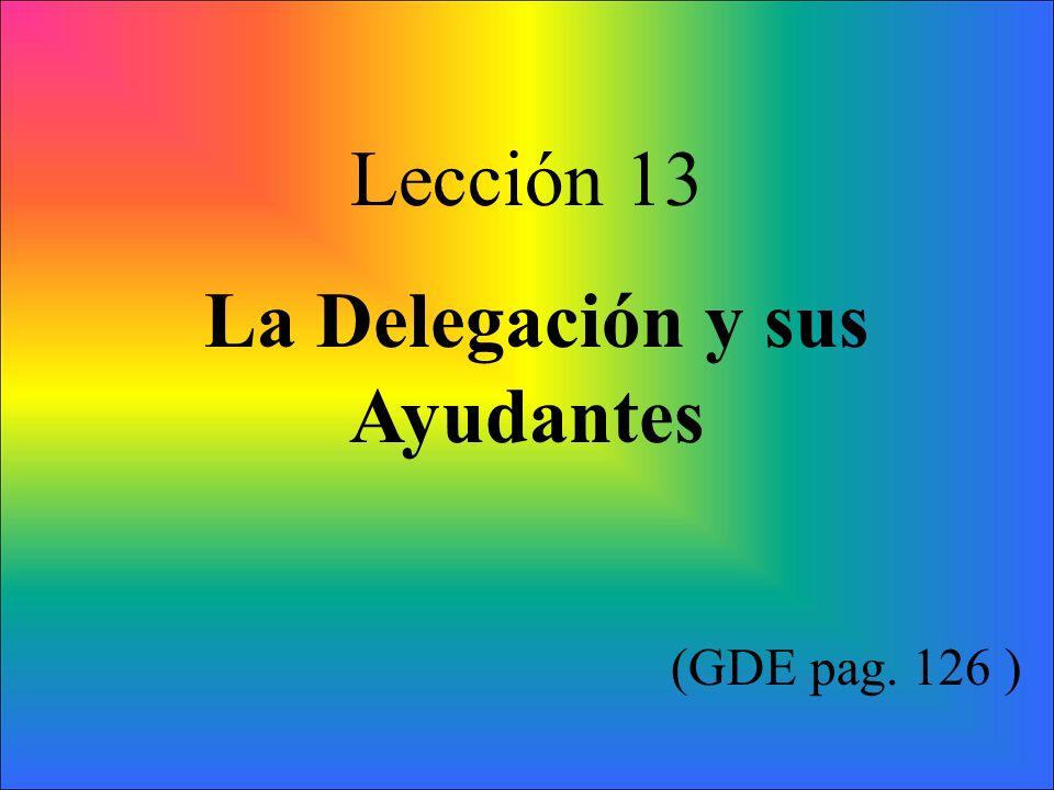 Lección 13 La Delegación y sus Ayudantes (GDE pag. 126 )