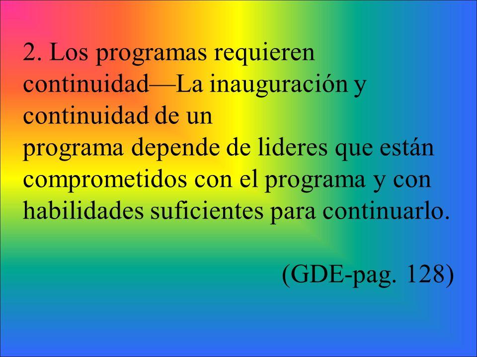 2. Los programas requieren continuidadLa inauguración y continuidad de un programa depende de lideres que están comprometidos con el programa y con ha