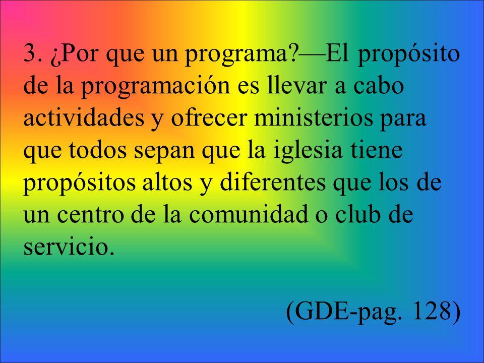 3. ¿Por que un programa?El propósito de la programación es llevar a cabo actividades y ofrecer ministerios para que todos sepan que la iglesia tiene p
