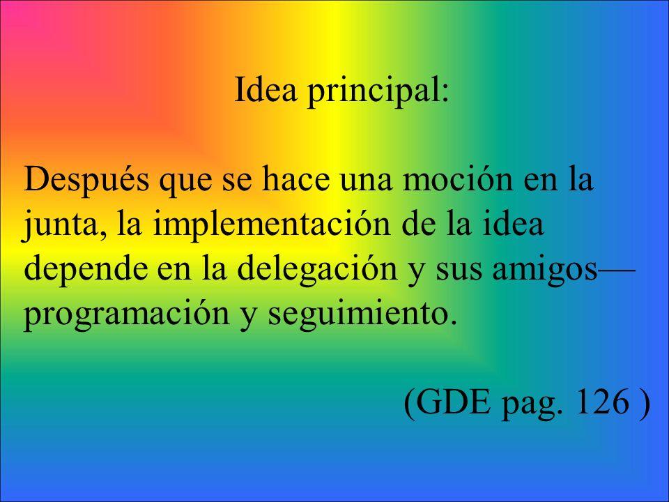 Idea principal: Después que se hace una moción en la junta, la implementación de la idea depende en la delegación y sus amigos programación y seguimie