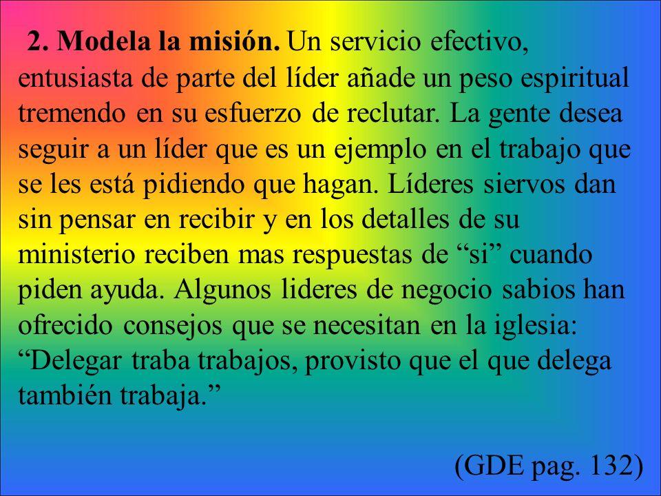 2. Modela la misión. Un servicio efectivo, entusiasta de parte del líder añade un peso espiritual tremendo en su esfuerzo de reclutar. La gente desea
