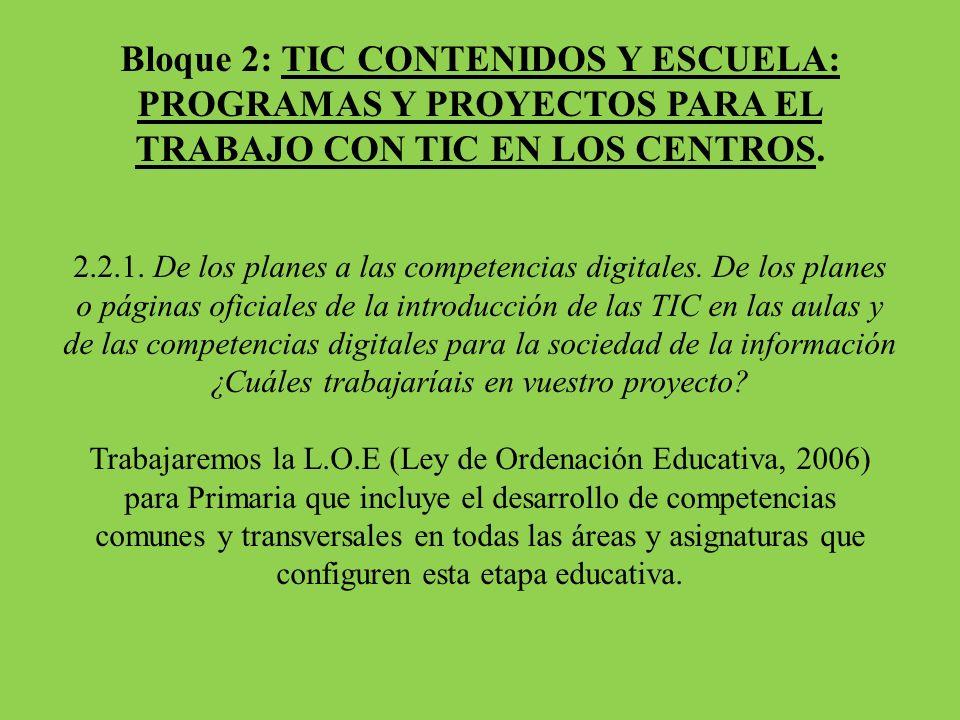Bloque 2: TIC CONTENIDOS Y ESCUELA: PROGRAMAS Y PROYECTOS PARA EL TRABAJO CON TIC EN LOS CENTROS. 2.2.1. De los planes a las competencias digitales. D
