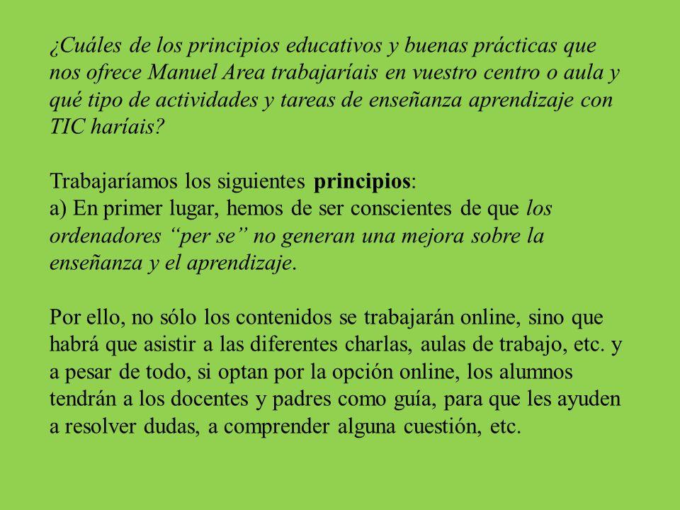 ¿Cuáles de los principios educativos y buenas prácticas que nos ofrece Manuel Area trabajaríais en vuestro centro o aula y qué tipo de actividades y t