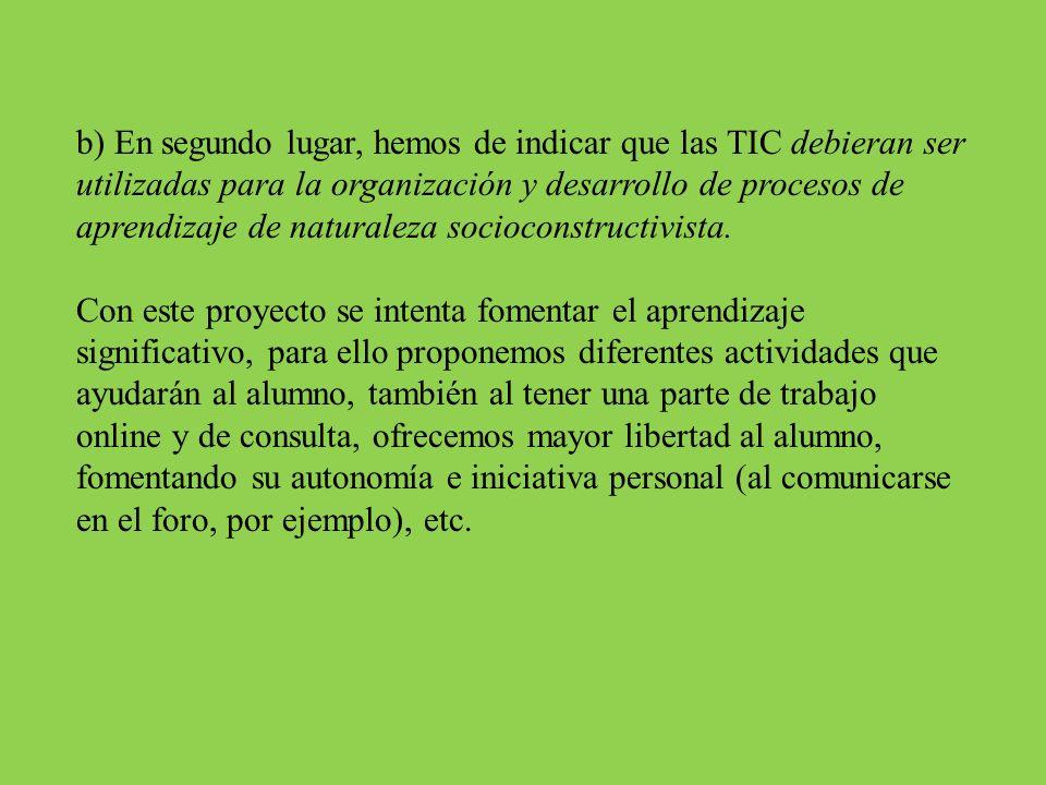 b) En segundo lugar, hemos de indicar que las TIC debieran ser utilizadas para la organización y desarrollo de procesos de aprendizaje de naturaleza s