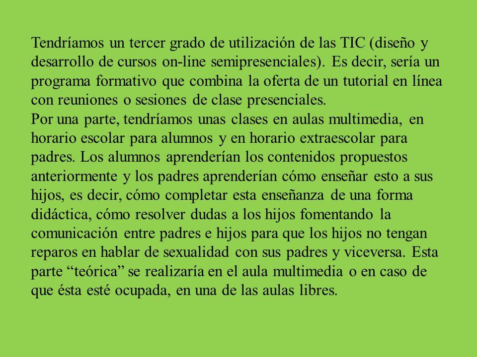 Tendríamos un tercer grado de utilización de las TIC (diseño y desarrollo de cursos on-line semipresenciales). Es decir, sería un programa formativo q