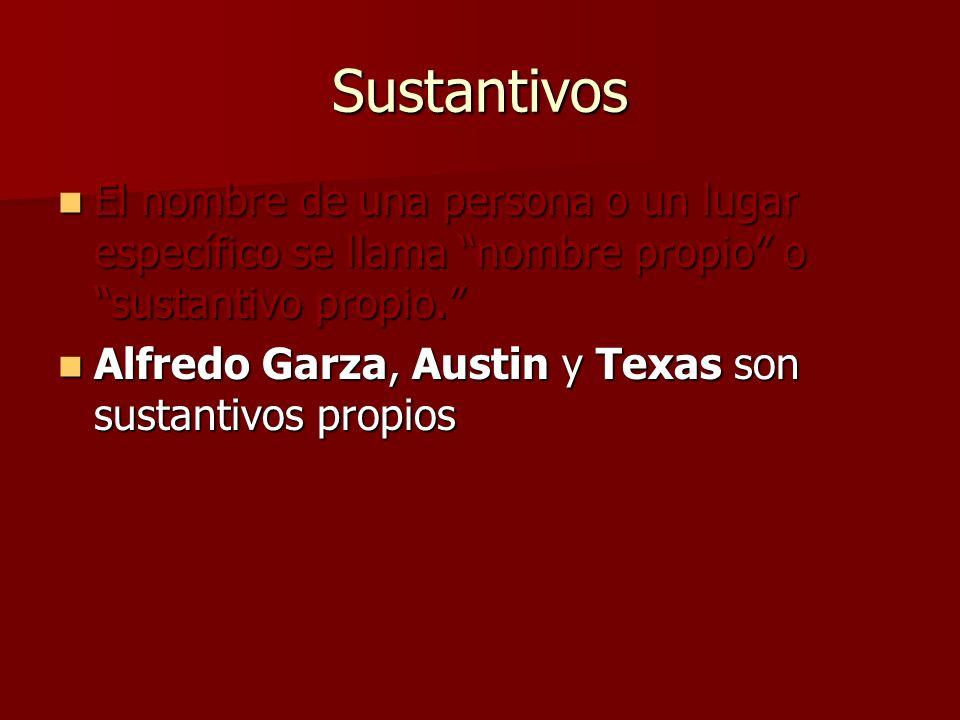 Sustantivos Alfredo Garza, Austin y Texas son sustantivos propios Alfredo Garza, Austin y Texas son sustantivos propios
