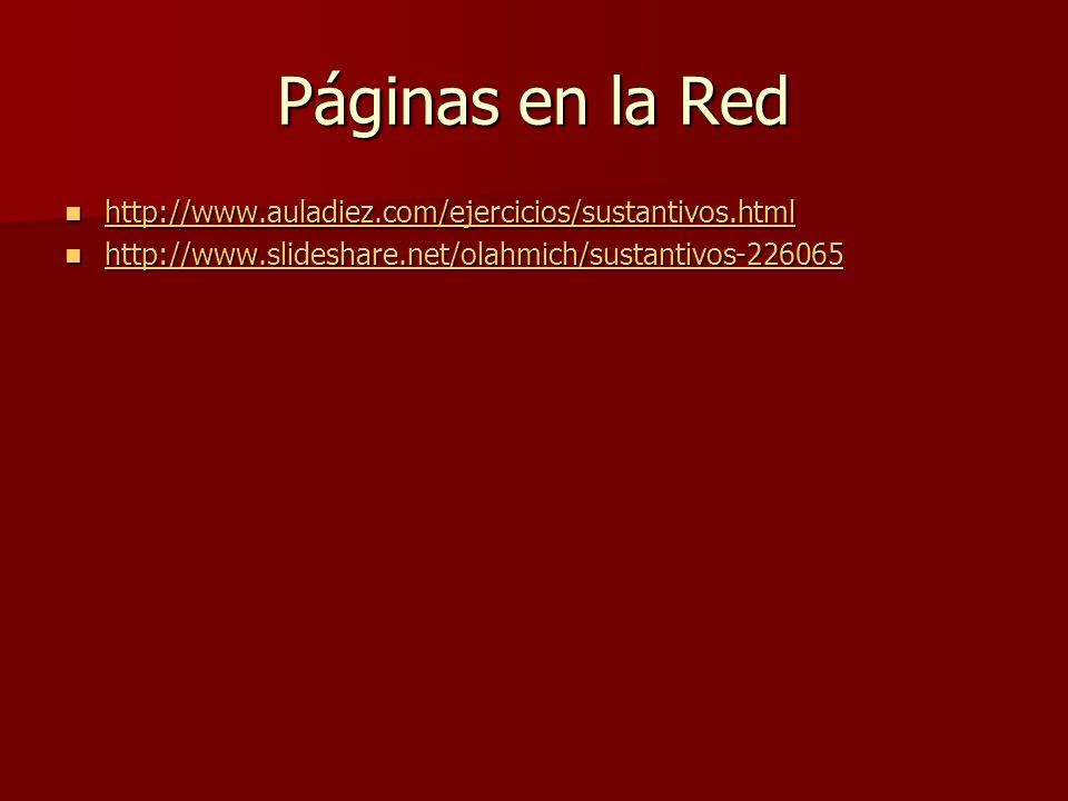 Páginas en la Red http://www.auladiez.com/ejercicios/sustantivos.html http://www.auladiez.com/ejercicios/sustantivos.html http://www.auladiez.com/ejer