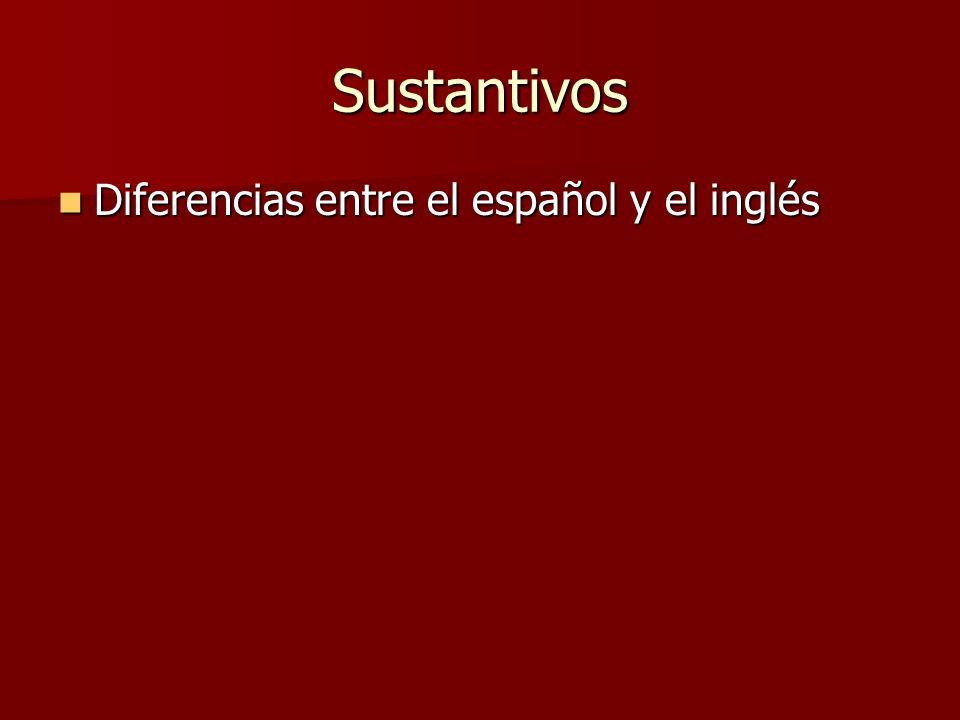 Sustantivos La gran diferencia entre los sustantivos en español y en inglés es que los sustantivos en español tienen género – masculino y femenino.