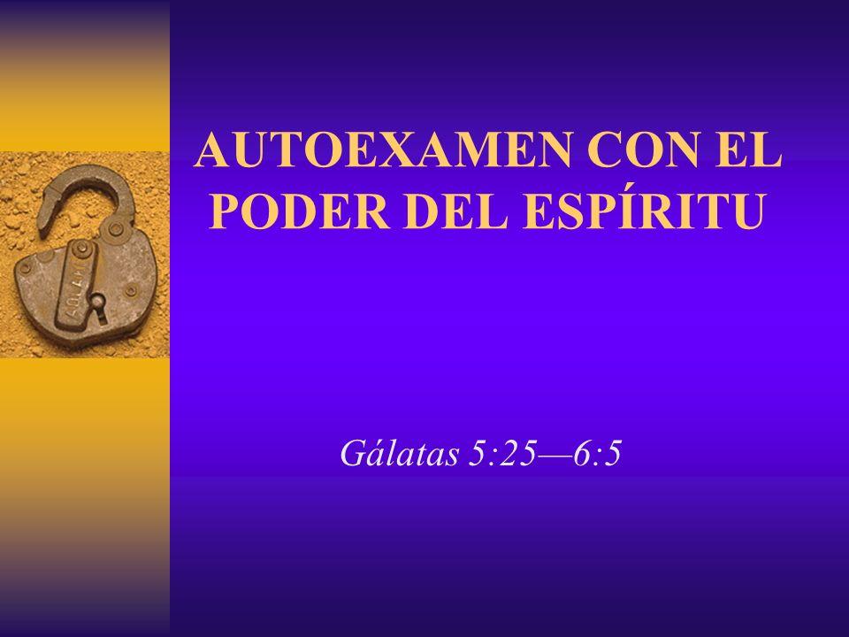 AUTOEXAMEN CON EL PODER DEL ESPÍRITU Gálatas 5:256:5