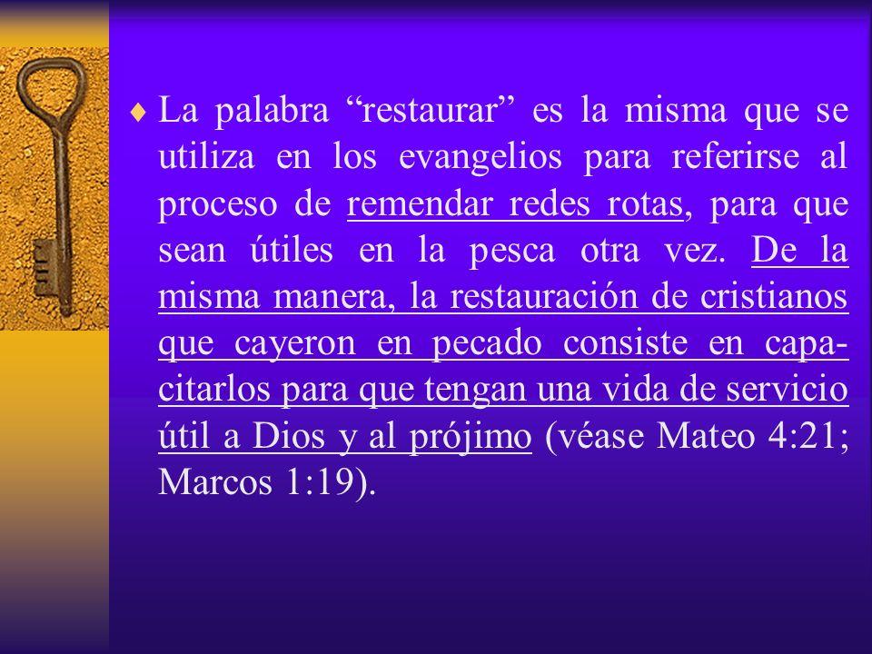La palabra restaurar es la misma que se utiliza en los evangelios para referirse al proceso de remendar redes rotas, para que sean útiles en la pesca