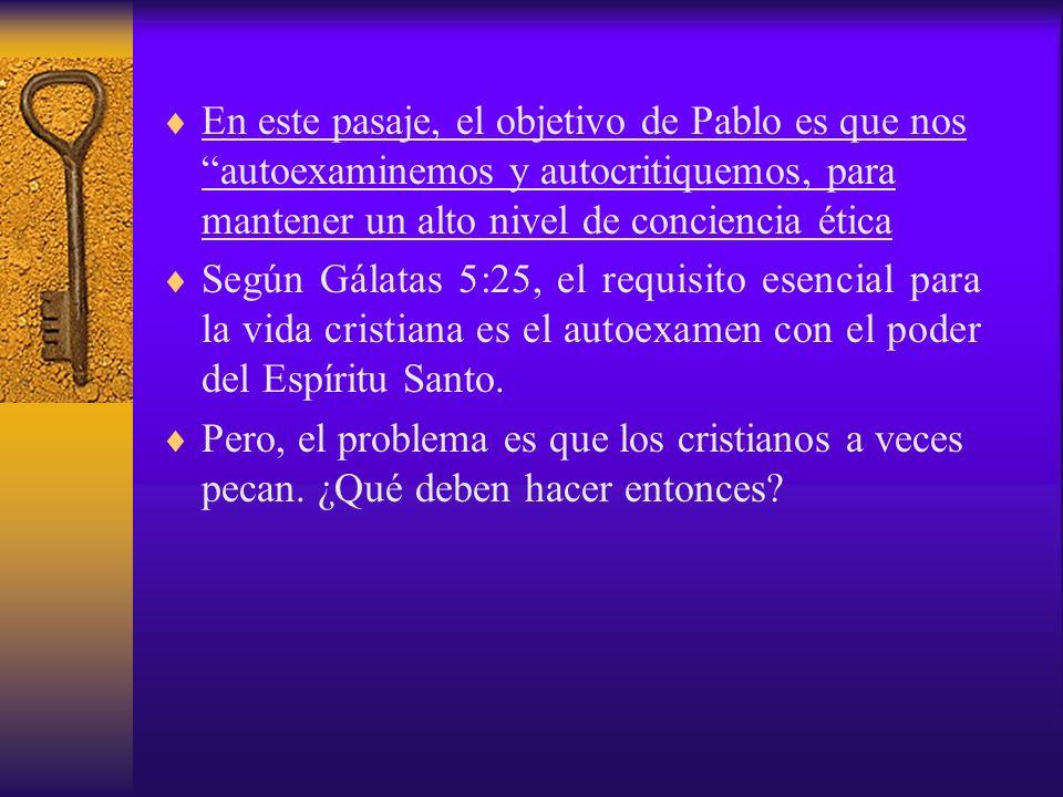 En este pasaje, el objetivo de Pablo es que nos autoexaminemos y autocritiquemos, para mantener un alto nivel de conciencia ética Según Gálatas 5:25,