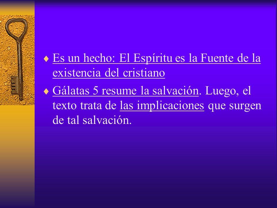 Es un hecho: El Espíritu es la Fuente de la existencia del cristiano Gálatas 5 resume la salvación. Luego, el texto trata de las implicaciones que sur