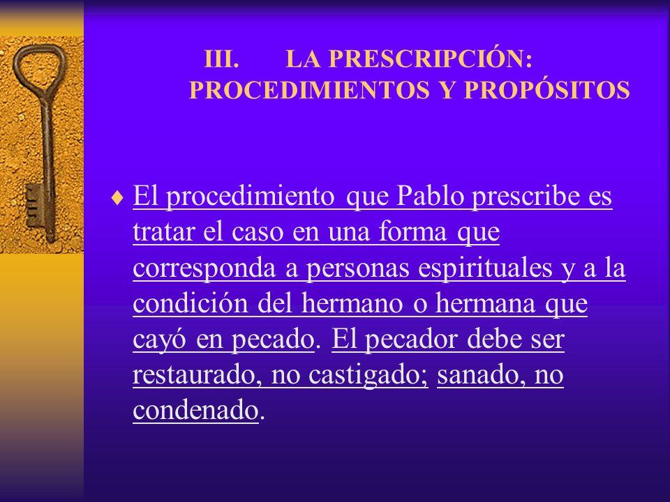 III.LA PRESCRIPCIÓN: PROCEDIMIENTOS Y PROPÓSITOS El procedimiento que Pablo prescribe es tratar el caso en una forma que corresponda a personas espiri
