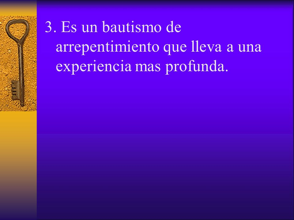 3. Es un bautismo de arrepentimiento que lleva a una experiencia mas profunda.