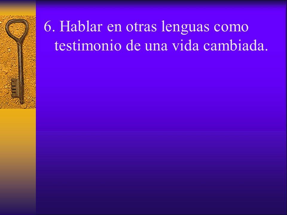 6. Hablar en otras lenguas como testimonio de una vida cambiada.