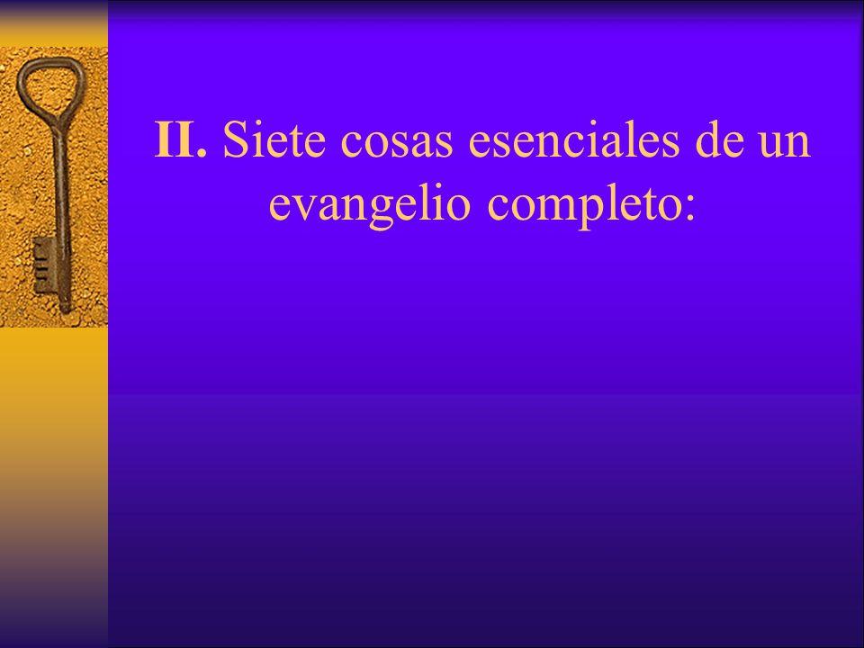 II. Siete cosas esenciales de un evangelio completo:
