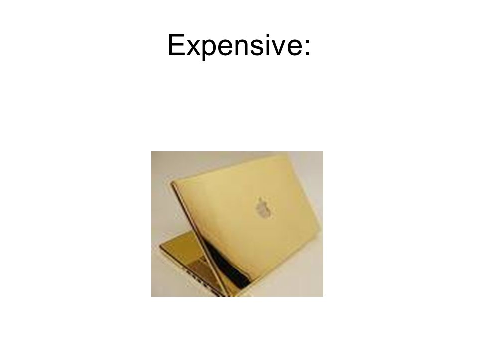 Expensive: