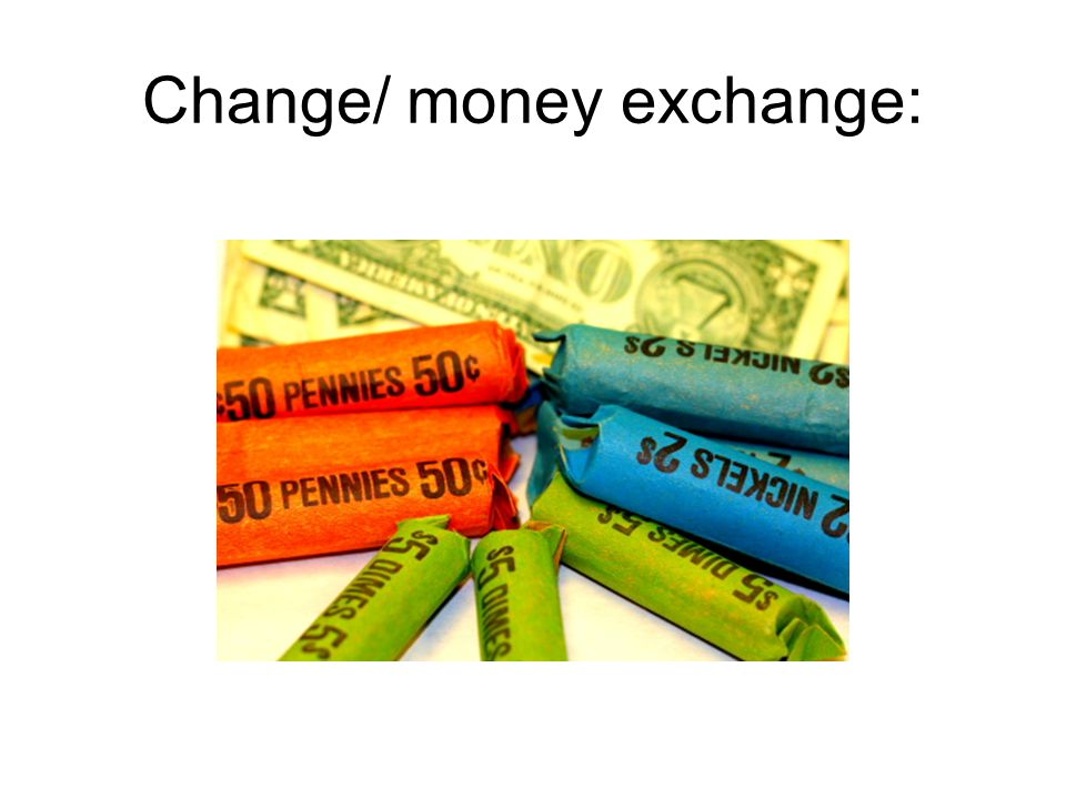 Change/ money exchange: