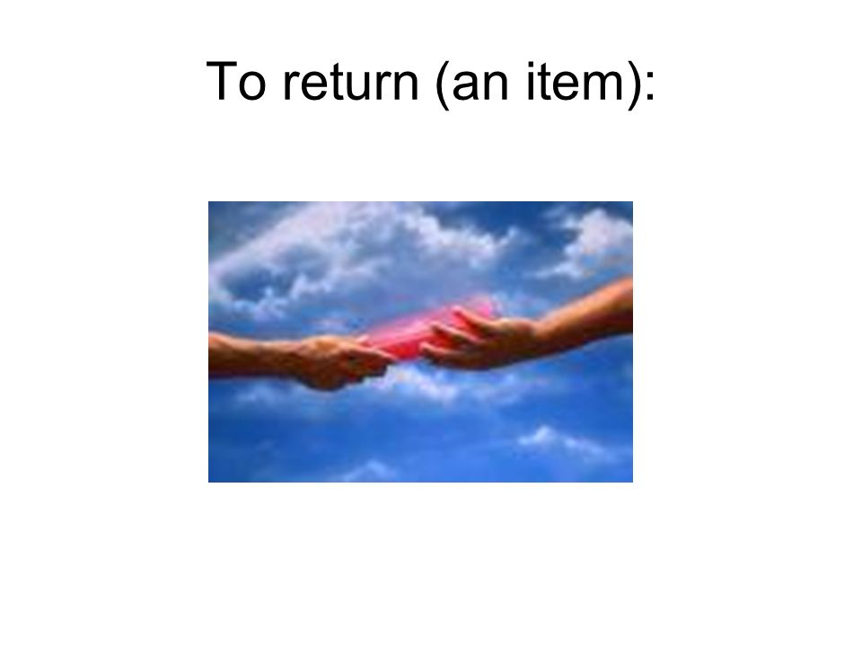 To return (an item):