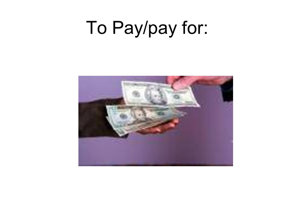 To Pay/pay for: