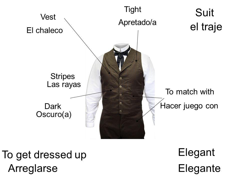 Vest El chaleco To match with Hacer juego con Stripes Las rayas Dark Oscuro(a) Suit el traje Elegant Elegante To get dressed up Arreglarse Tight Apretado/a