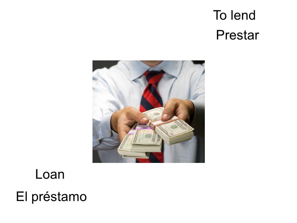 To lend Prestar Loan El préstamo