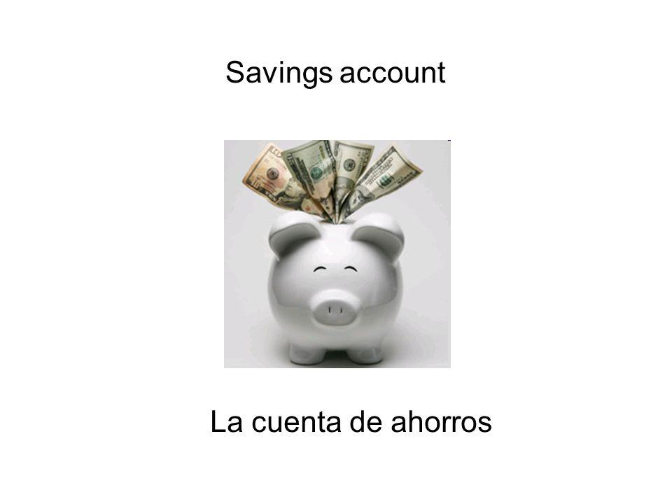 Savings account La cuenta de ahorros