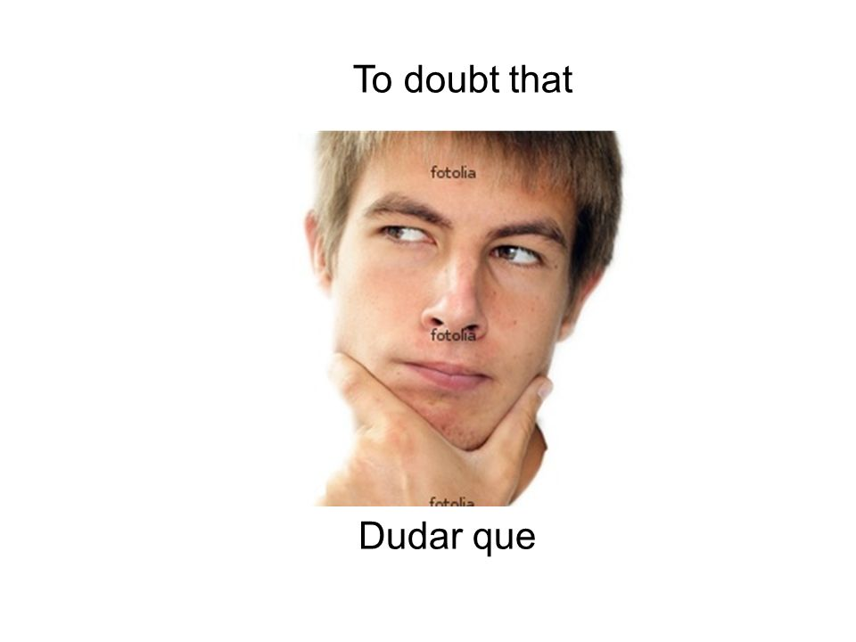 To doubt that Dudar que
