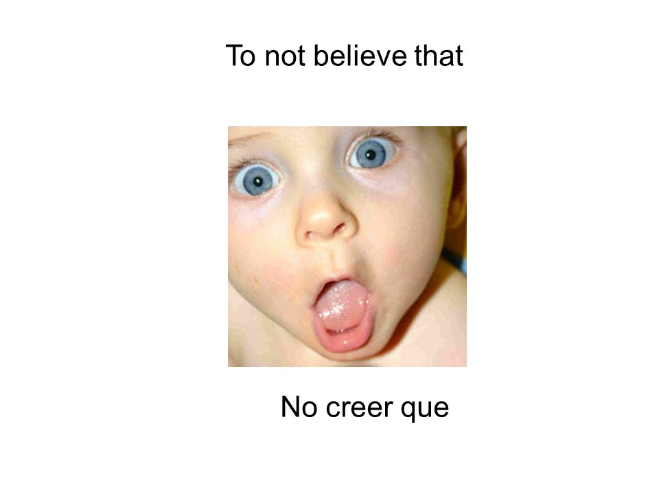To not believe that No creer que