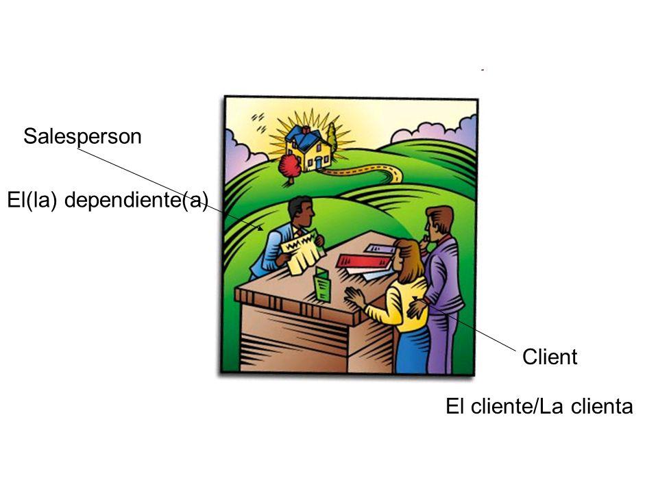 Salesperson El(la) dependiente(a) Client El cliente/La clienta