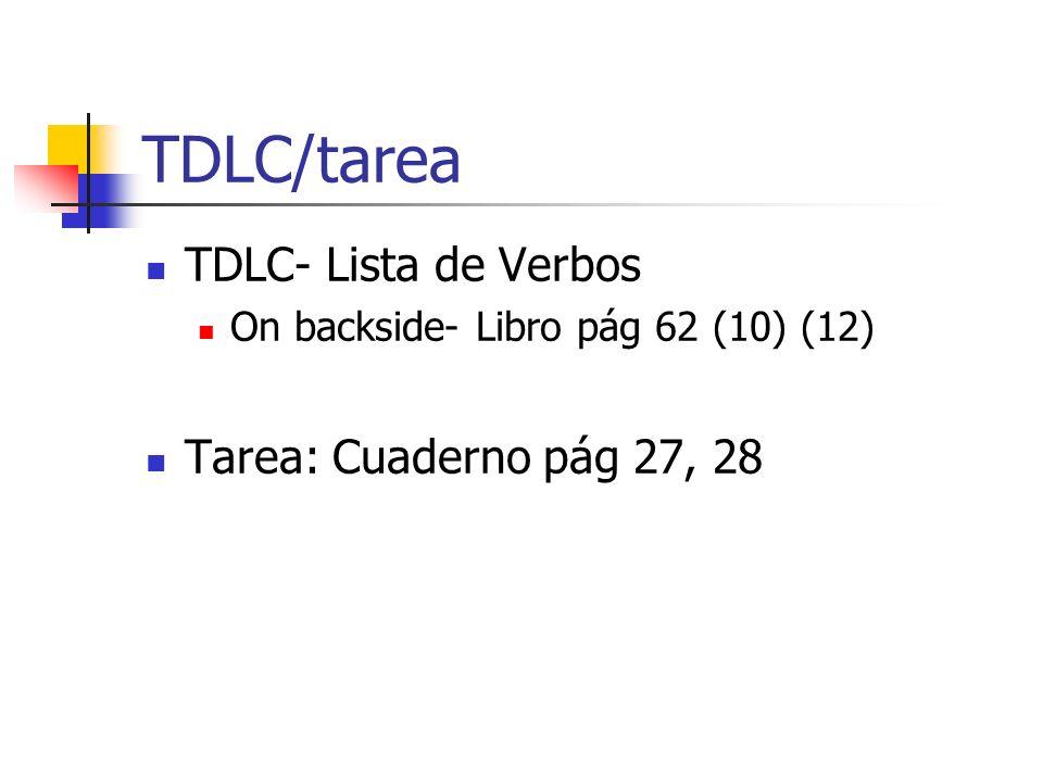 TDLC/tarea TDLC- Lista de Verbos On backside- Libro pág 62 (10) (12) Tarea: Cuaderno pág 27, 28
